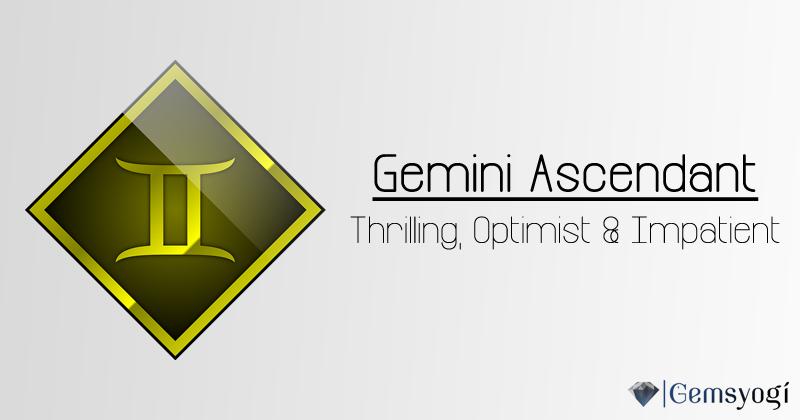Gemini Ascendant - Thrilling, Optimist & Impatient