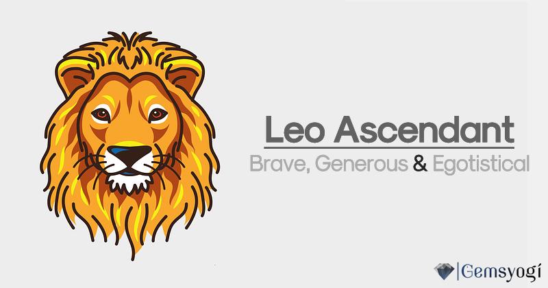 Leo Ascendant - Brave, Generous & Egotistical
