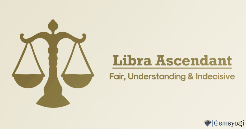 Libra Ascendant - Fair, Understanding & Indecisive