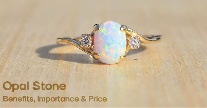 Opal Stone – Astrological Benefits, Importance & Price